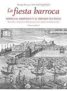 LA FIESTA BARROCA. PORTUGAL HISPÁNICO Y EL IMPERIO OCEÁNICO.