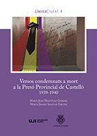 VERSOS CONDEMNATS A MORT A LA PRESÓ PROVINCIAL DE CASTELLÓ 1939-1940.
