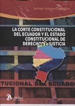 LA CORTE CONSTITUCIONAL DE ECUADOR Y EL ESTADO CONSTITUCIONAL DE DERECHOS Y JUST