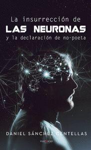 LA INSURRECCIÓN DE LAS NEURONAS Y LA DECLARACIÓN DE NO-POETA