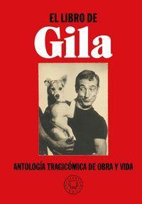 EL LIBRO DE GILA, ANTOLOGIA TRAGICOMICA DE OBRA Y VIDA