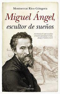 MIGUEL ÁNGEL, ESCULTOR DE SUEÑOS