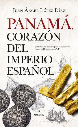 PANAMÁ, CORAZÓN DEL IMPERIO ESPAÑOL