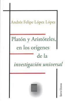 PLATÓN Y ARISTÓTELES, EN LOS ORÍGENES DE  LA INVESTIGACIÓN UNIVERSAL