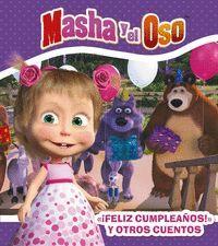 MASHA Y EL OSO. ¡FELIZ CUMPLEAÑOS! Y OTROS CUENTOS