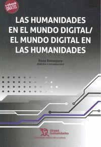 LAS HUMANIDADES EN EL MUNDO DIGITAL / EL MUNDO DIGITAL EN LAS HUMANIDADES