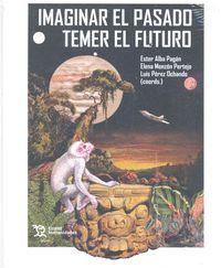 IMAGINAR EL PASADO TEMER EL FUTURO