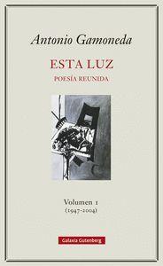 ESTA LUZ. POESIA REUNIDA VOLUMEN I (1947-2004)
