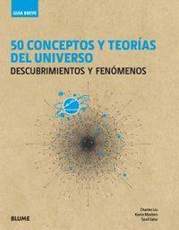 50 CONCEPTOS Y TEORÍAS DEL UNIVERSO, GUIA BREVE