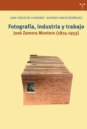 FOTOGRAFÍA, INDUSTRIA Y TRABAJO. JOSÉ ZAMORA MONTERO (1874-1953)