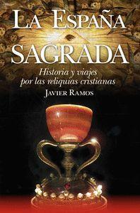 LA ESPAÑA SAGRADA. HISTORIA Y VIAJES POR LAS RELIQUIAS CRISTIANAS