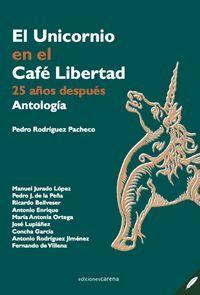 EL UNICORNIO EN EL CAFÉ LIBERTAD (ANTOLOGIA) 25 AÑOS DESPUES
