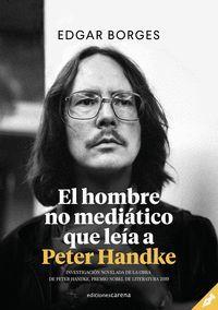 EL HOMBRE NO MEDIÁTICO QUE LEÍA A PETER HANDKE