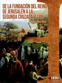 DE LA FUNDACION DEL REINO DE JERUSALEN A LA SEGUNDA CRUZADA, 1148