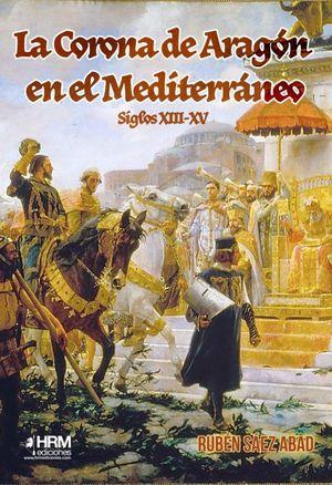 LA CORONA DE ARAGÓN EN EL MEDITERRÁNEO (SIGLOS XIII-XV)