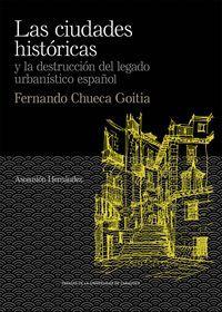 LAS CIUDADES  HISTÓRICAS Y LA DESTRUCCIÓN DEL LEGADO URBANÍSTICO ESPAÑOL. FERNAN