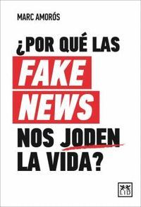 POR QUE LAS FAKE NEWS NOS JODEN LA VIDA?