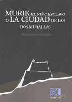 MURIK EL NIÑO ESCLAVO O LA CIUDAD DE LAS DOS MURALLAS