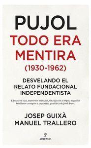PUJOL TODO ERA MENTIRA (1930-1962)