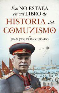 ESO NO ESTABA EN MI LIBRO DE HISTORIA DEL COMUNISMO
