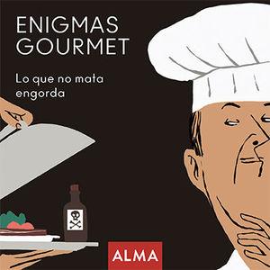 ENIGMAS GOURMET, LO QUE NO MATA ENGORDA