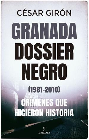 GRANADA: DOSSIER NEGRO (1981-2010) CRÍMENES QUE HICIERON HISTORIA