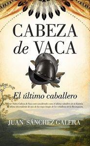 CABEZA DE VACA. EL ÚLTIMO CABALLERO