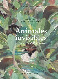 ANIMALES INVISIBLES, (MITO, VIDA Y EXTINCIÓN)