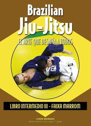 BRAZILIAN JIU-JITSU EL ARTE QUE DESAFIA A TODOS LIBRO III