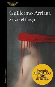 SALVAR EL FUEGO (PREMIO ALFAGUARA DE NOVELA 2020)