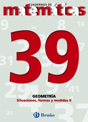 CUADERNO MATEMATICAS 39 SITUACIONES, FORMAS Y MEDIDAS II