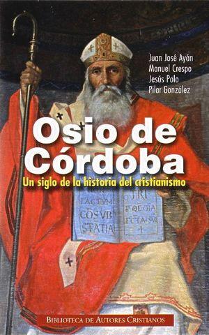 OSIO DE CÓRDOBA. UN SIGLO DE LA HISTORIA DEL CRISTIANISMO