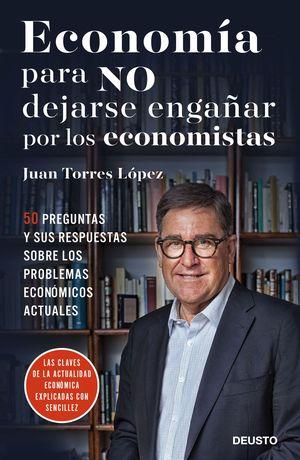 ECONOMIA PARA NO DEJARSE ENGAÑAR POR LOS ECONOMISTAS