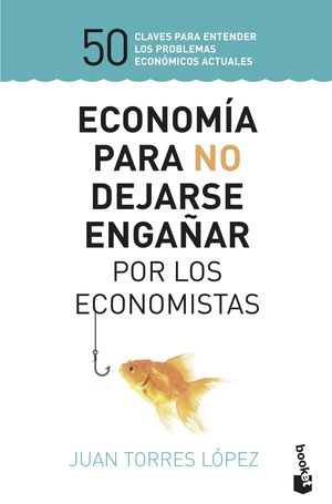ECONOMÍA PARA NO DEJARSE ENGAÑAR POR LOS ECONOMISTAS