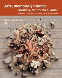 ARTE, MEMORIA Y TRAUMA VOL.I: ALETHEIA, DAR FORMA AL DOLOR