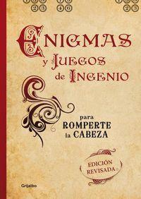 ENIGMAS Y JUEGOS DE INGENIO PARA ROMPERTE LA CABEZA (EDICIÓN REVISADA)