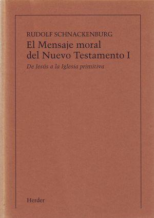 EL MENSAJE MORAL DEL NUEVO TESTAMENTO. TOMO 1