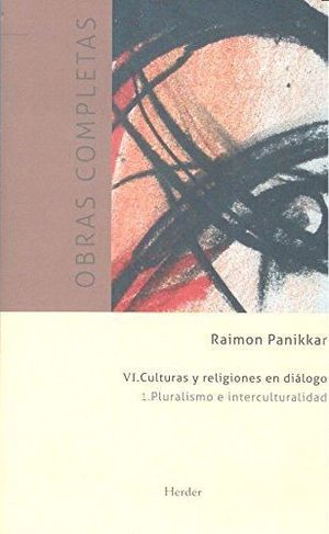 OBRAS COMPLETAS RAIMON PANIKKAR - VI. CULTURAS Y RELIGIONES EN DIÁLOGO. VOL 1. P