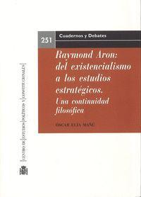 RAYMOND ARON: DEL EXISTENCIALISMO A LOS ESTUDIOS ESTRATÉGICOS. UNA CONTINUIDAD F