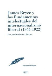 JAMES BRYCE Y LOS FUNDAMENTOS INTELECTUALES DEL INTERNACIONALISMO LIBERAL (1864-