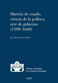 MATERIA DE ESTADO, CIENCIA DE LA POLITICA, ARTE DE GOBIERNO (1500
