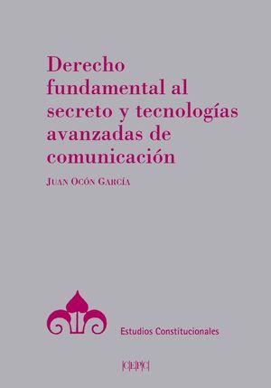 DERECHO FUNDAMENTAL AL SECRETO Y TECNOLOGÍAS AVANZADAS DE COMUNICACIÓN