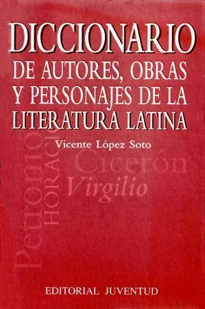 DICCIONARIO DE AUTORES, OBRAS Y PERSONAJES DE LITERATURA LATINA