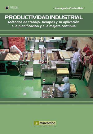 PRODUCTIVIDAD INDUSTRIAL: METODOS DE TRABAJO, TIEMPOS Y SU APLICACIÓN A LA PLANI