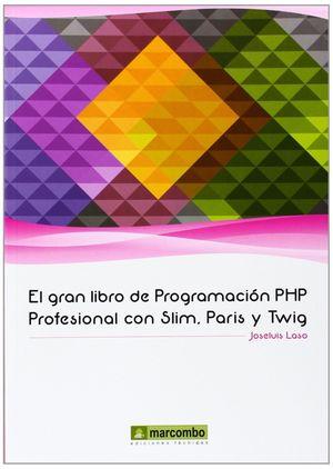 EL GRAN LIBRO DE PROGRAMACIÓN PHP PROFESIONAL CON SLIM, PARIS Y TWIG