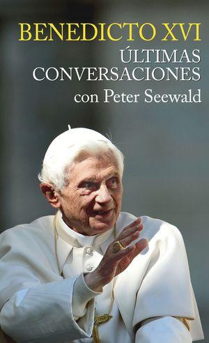 ULTIMAS CONVERSACIONES. BENEDICTO XVI CON PETER SEEWALD