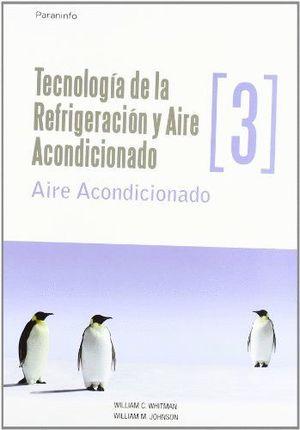 TECNOLOGIA DE LA REFRIGERACION Y AIRE ACONDICIONADO, VOL.III