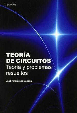 TEORÍA DE CIRCUITOS. TEORÍA Y PROBLEMAS RESUELTOS