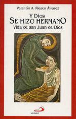 Y DIOS SE HIZO HERMANO. VIDA DE SAN JUAN DE DIOS