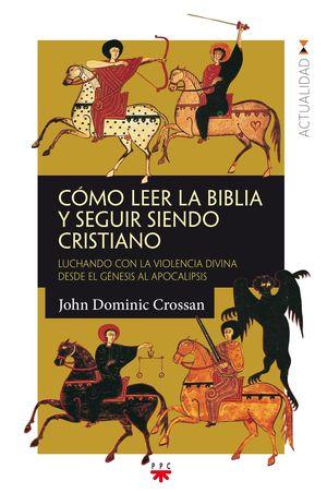 COMO LEER LA BIBLIA Y SEGUIR SIENDO CRISTIANO